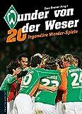 Wunder von der Weser: 20 legendäre Werder-Spiele