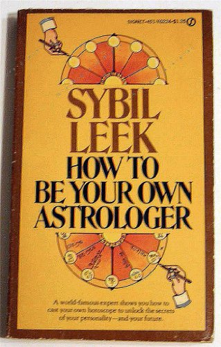 How to Be Your Own Astrologer [Mass Market Paperback] by Leek, Sybil