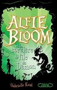 Alfie Bloom, tome 3 : Alfie Bloom et la sorcière de l'île du démon par Gabrielle Kent