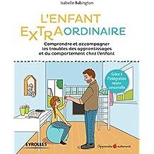 L'enfant extra-ordinaire: Comprendre et accompagner les troubles des apprentissages et du comportement chez l'enfant (Apprendre autrement)