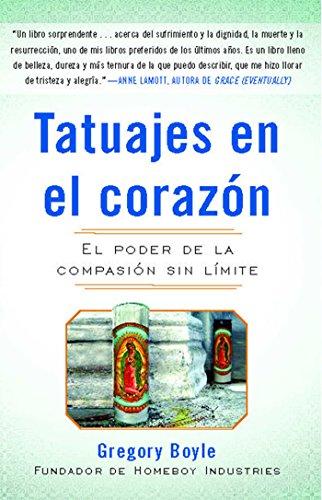 Tatuajes en el corazon: El poder de la compasión sin límite de [Boyle,
