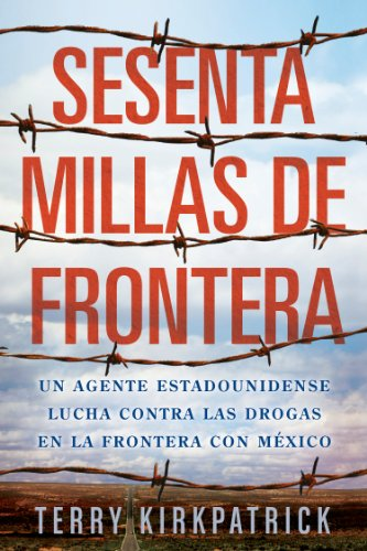 Descargar Libro Sesenta Millas de Frontera: An American Lawman Battles Drugs on the Mexican Border de Terry Kirkpatrick