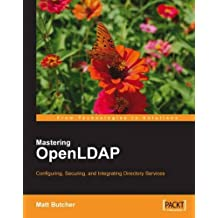 Mastering OpenLDAP: Configuring, Securing and Integrating Directory Services by Matt Butcher (2007-08-31)