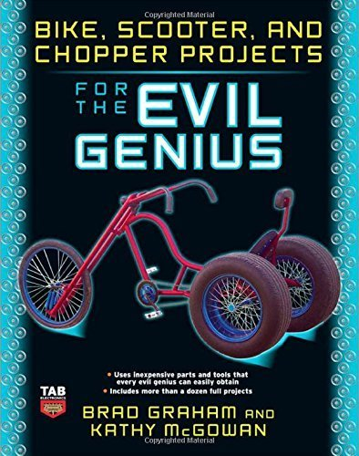 Bike, Scooter, and Chopper Projects for the Evil Genius by Graham, Brad, McGowan, Kathy (2008) Paperback (Genius Chopper)