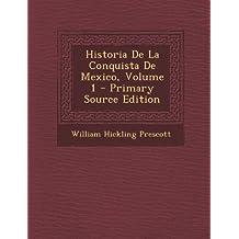 Historia de La Conquista de Mexico, Volume 1
