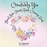 Creatively You Floral Anti-Stress Adult Coloring Book: Volume 1 (Adult Coloring Books)