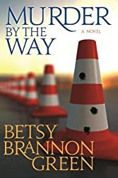 Murder by the Way by Betsy Brannon Green (2012-06-01)
