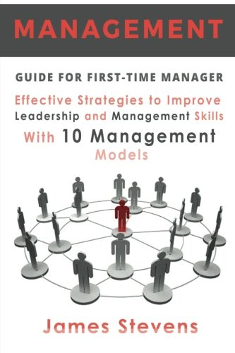 Management Guide for First-Time Manager, Effective Strategies to Improve Leadership and Management Skills with 10 Management Models