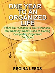 One Year to an Organized Life: From Your Closets to Your Finances, the Week by Week Guide to Getting Completely Organized for Good (Thorndike Health, Home & Learning) by Regina Leeds (2008-07-18)