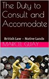 The Duty to Consult and Accomodate (Canadian Aboriginal Land Title)