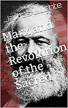 Marx and the Revolution of the Sacred by [Luchte, James]