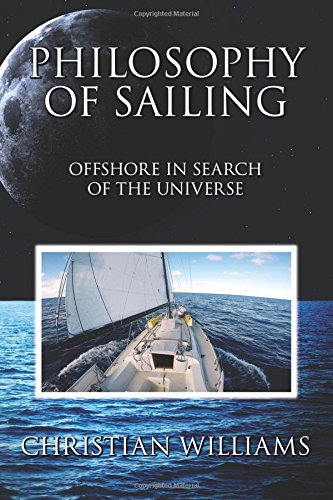 Read Philosophy Of Sailing Offshore In Search The Universe Online Book By Christian Williams Full Supports All Version Your Device Includes PDF