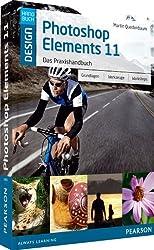 Photoshop Elements 11 - Das Praxishandbuch - Das große farbige Arbeitsbuch für bessere Bilder: Grundlagen, Werkzeuge, Workshops (M+T Pearson Design)