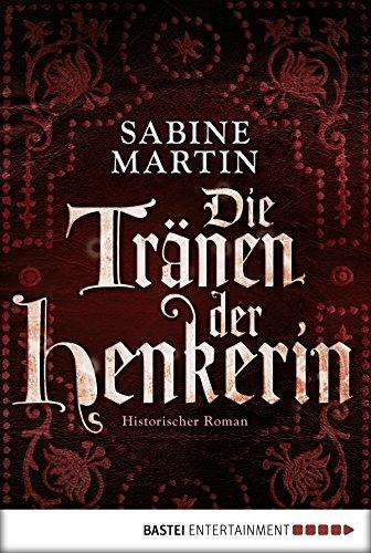 Buchcover Die Tränen der Henkerin: Historischer Roman (Die Henkerin 2)