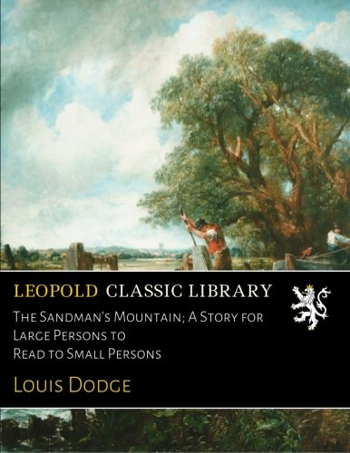 The Sandman's Mountain; A Story for Large Persons to Read to Small Persons por Louis Dodge