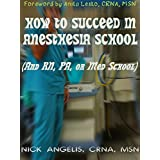 How to Succeed in Anesthesia School (And RN, PA, or Med School) (English Edition)