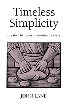 Timeless Simplicity: Creating Living in a Consumer Society by [Lane, John]