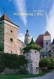 Weißenburg in Bayern (Große Kunstführer / Große Kunstführer / Schlösser und Burgen, Band 116) - Reiner Kammerl