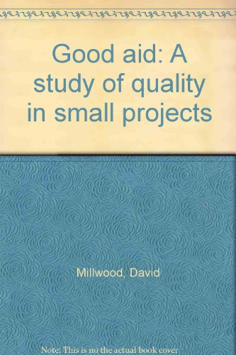 Good aid: A study of quality in small projects par David Millwood