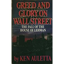 Greed and Glory on Wall Street: The Fall of the House of Lehman by Ken Auletta (1986-12-12)
