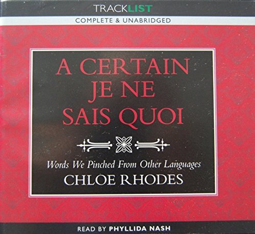 A Certain Je Ne Sais Quoi CD Audio Book (Complete & Unabridged) Words We Pinched From Other Languages