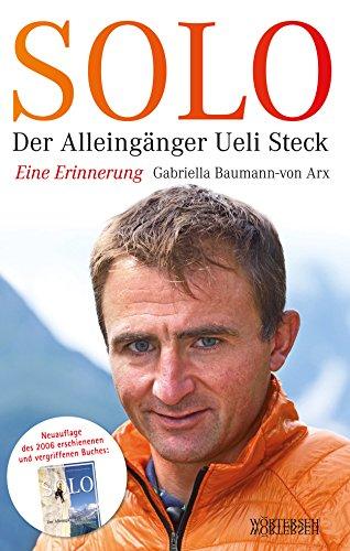 Solo: Der Alleingänger Ueli Steck - Eine Erinnerung
