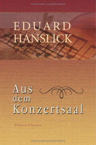 Aus dem Konzertsaal: Kritiken und Schilderungen aus den letzten 20 Jahren des Wiener Musiklebens by Eduard Hanslick (2001-09-17)