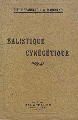 Balistique cynégétique - science du tir de chasse exposée en langage usuel et rendue ainsi accessible à tous