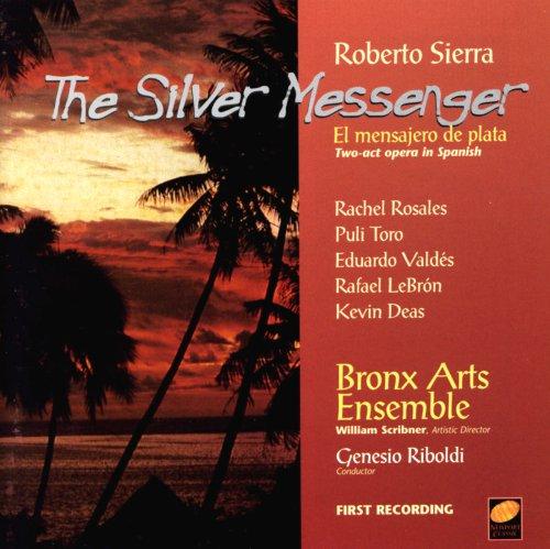 Roberto Sierra: The Silver Messenger (Oper) (Gesamtaufnahme) -