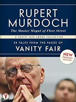 RUPERT MURDOCH, The Master Mogul of Fleet Street: 24 Tales from the Pages of Vanity Fair by [Wolff, Michael, Burrough, Bryan, Wolcott, James, Carter, Graydon, Ellison, Sarah]