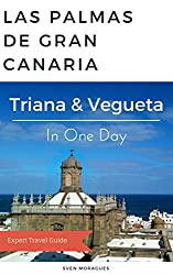 Gran Canaria Travel Guide - Discover Triana y Vegueta in One Day - Culture, Shopping, Sighseeing: Spend a marvelous day in Las Palmas de Gran Canaria (English Edition)