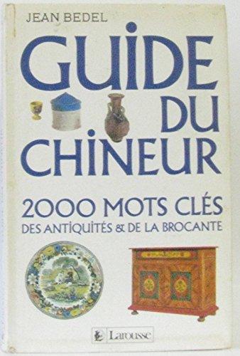 Guide du chineur  : 2000 mots cles des antiquités et de la brocante