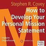 How to Develop Your Personal Mission Statement: Englische Originalfassung