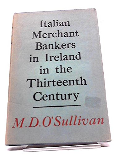 Italian Merchant Bankers In Ireland In The Thirteenth Century (A Study In The Social And Economic History of Medieval Ireland).