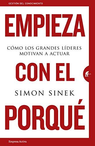 Empieza con el porqué cómo los grande (Gestión del conocimiento) por Simon Sinek