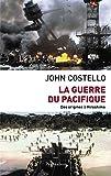 La Guerre du Pacifique : Nouvelle histoire à partir d'archives restées jusqu'ici secrètes...