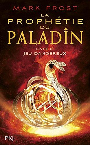 La Prophtie du paladin - tome 03 : Jeu dangereux (3)