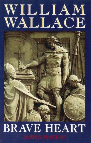 William Wallace: Brave Heart por Dr James Mackay