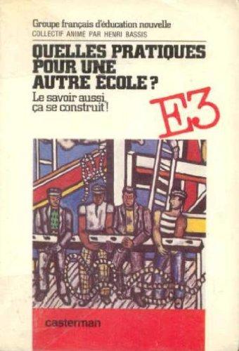QUELLES PRATIQUES POUR UNE AUTRE ECOLE ? La savoir aussi ça se construit, Edition 1982