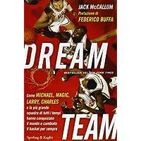 Dream team. Come Michael, Magic, Larry, Charles e la più grande squadra di tutti i tempi hanno conquistato il mondo e cambiato il basket per sempre (Saggi) di McCallum, Jack (2013) Tapa dura
