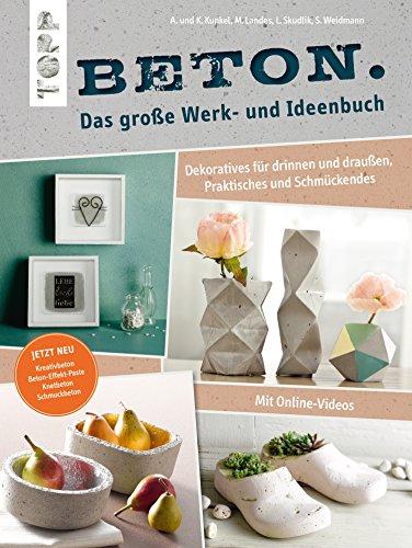 rk- und Ideenbuch: Dekoratives für drinnen und draußen, Praktisches und Schmückendes. Mit Videoanleitung. Erweiterte Neuauflage jetzt ... und Schmuckbeton sowie Beton-Effekt-Paste ()