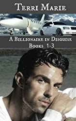 A Billionaire in Disguise (Books 1-3) (Volume 1) by Terri Marie (2013-05-04)