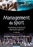 Management du sport - 4e édition - Marketing et gestion des clubs sportifs...