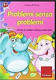 Problemi senza problemi. Attività di problem solving matematico. CD-ROM