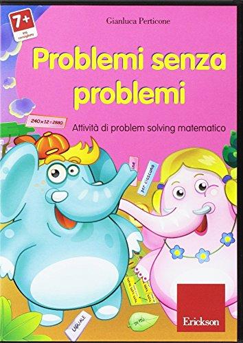 Problemi senza problemi. Attivit di problem solving matematico. CD-ROM