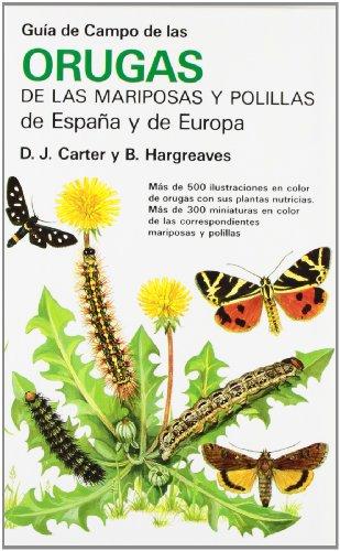 GUIA CAMPO ORUGAS DE MARIPOSAS Y POLILL. (GUIAS DEL NATURALISTA-INSECTOS Y ARACNIDOS) por David J. Carter