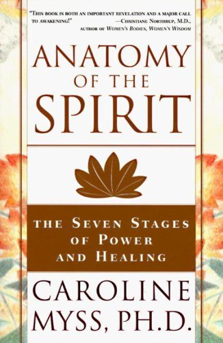 Anatomy of the Spirit: The Seven Stages of Power and Healing by Myss, Caroline (1997) Paperback