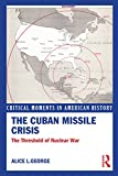 The Cuban Missile Crisis: The Threshold of Nuclear War (Critical Moments in American History) (English Edition)
