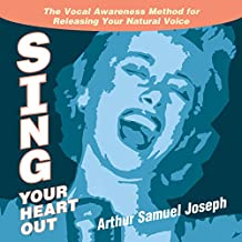 Sing Your Heart Out: The Vocal Awareness Method for Releasing Your Natural Voice