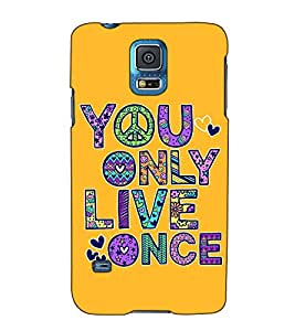 Fuson Designer Back Case Cover for Samsung Galaxy S5 Neo :: Samsung Galaxy S5 Neo G903F :: Samsung Galaxy S5 Neo G903W (You only live once)